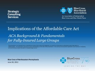 Implications of the Affordable Care Act ACA Background & Fundamentals  for Fully-Insured Large Groups