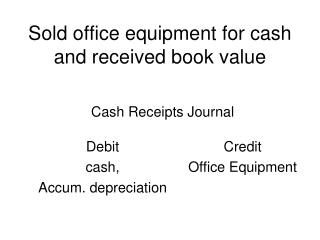 Sold office equipment for cash and received book value