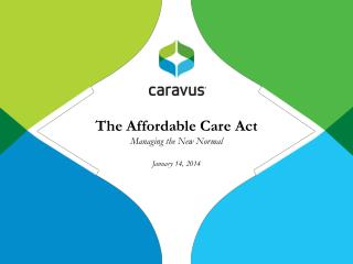 The Affordable Care Act Managing the New Normal January 14, 2014