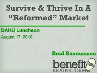 """Survive & Thrive In A """"Reformed"""" Market"""