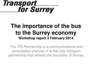 The importance of the bus to the Surrey economy Workshop report 3 February 2014