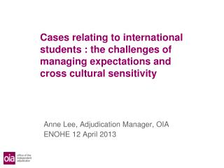 Cases relating to international students : the challenges of managing expectations and cross cultural sensitivity