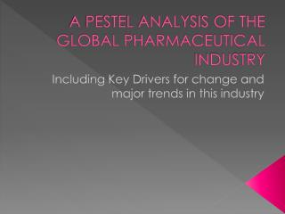 A PESTEL ANALYSIS OF THE GLOBAL PHARMACEUTICAL INDUSTRY