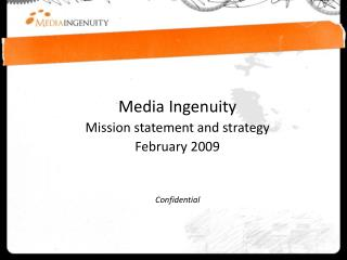 Media Ingenuity Mission statement and strategy February 2009 Confidential