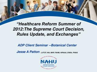 """Healthcare Reform Summer of 2012:The Supreme Court Decision, Rules Update, and Exchanges"""
