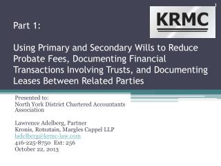 Presented to:   North York District Chartered Accountants Association Lawrence Adelberg, Partner Kronis, Rotsztain, Mar