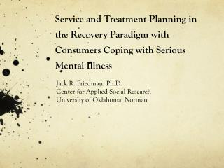 Service and Treatment Planning in the Recovery Paradigm with  Consumers Coping with Serious Mental Illness