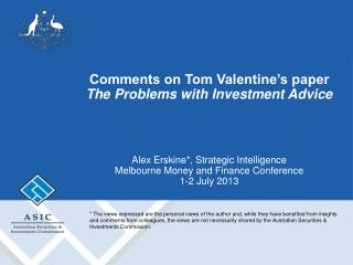 Comments on Tom Valentine's paper The Problems with Investment Advice Alex Erskine*, Strategic Intelligence Melbourne M