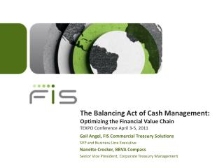 The Balancing Act of Cash Management:  Optimizing the Financial Value Chain TEXPO Conference April 3-5, 2011