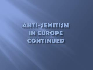 Anti-Semitism in Europe continued