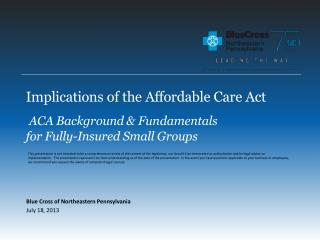 Implications of the Affordable Care Act ACA Background & Fundamentals  for Fully-Insured Small Groups