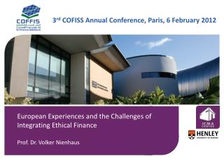 European  Experiences  and the  Challenges  of  Integrating Ethical Finance Prof. Dr. Volker Nienhaus