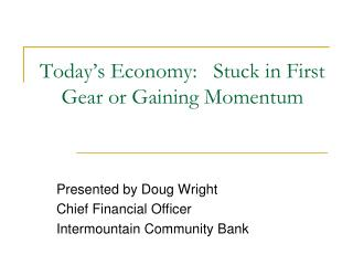 Today's Economy:   Stuck in First Gear or Gaining Momentum