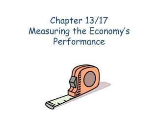 Chapter 13/17 Measuring the Economy's Performance