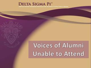 Voices of Alumni  Unable to Attend