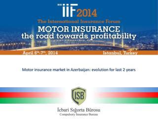 Motor  insurance market in  Azerbaijan: evolution for last 2 years