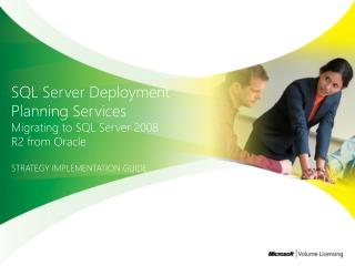 SQL Server Deployment  Planning Services Migrating to SQL Server 2008 R2 from Oracle STRATEGY IMPLEMENTATION GUIDE