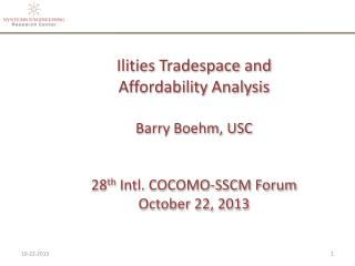Ilities Tradespace  and  Affordability Analysis  Barry  Boehm ,  USC 28 th  Int l. COCOMO-SSCM Forum October  22 ,  201