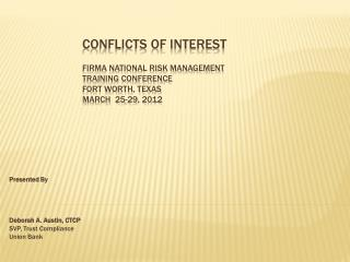 Conflicts Of Interest FIRMA National RISK MANAGEMENT  TRAINING CONFERENCE FORT WORTH, TEXAS March  25-29, 2012