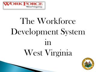 The Workforce Development System  in  West Virginia