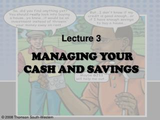 Lecture 3 MANAGING YOUR  CASH AND SAVINGS
