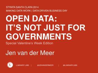 OPEN DATA:  IT's NOT JUST FOR  GOVernments Special Valentine's Week Edition Jen van der Meer