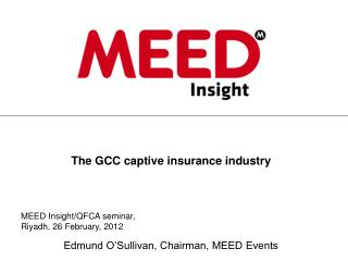 The GCC captive insurance industry Edmund O'Sullivan, Chairman, MEED Events