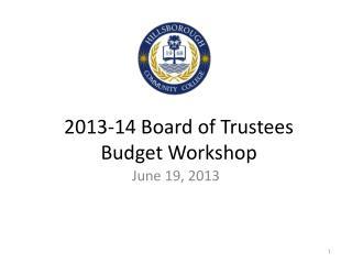 2013-14 Board of Trustees Budget Workshop