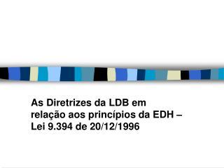 as diretrizes da ldb em rela  o aos princ pios da edh   lei 9.394 de 20