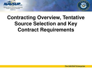 Contracting Overview, Tentative Source Selection and Key  Contract Requirements