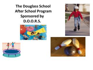 The  Douglass School  	  After  School Program                 Sponsored by                     D.O.O.R.S.