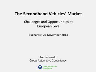The Secondhand Vehicles' Market Challenges and Opportunities  at European Level Bucharest, 21 November 2013