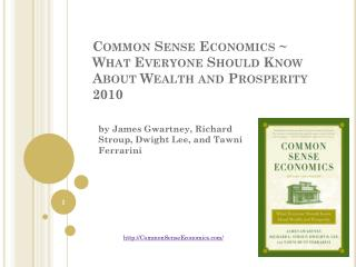 Common Sense Economics ~ What Everyone Should Know About Wealth and Prosperity 2010