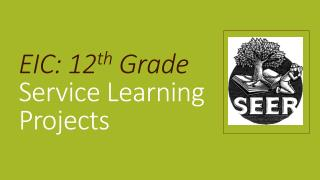 EIC: 12 th  Grade Service Learning Projects