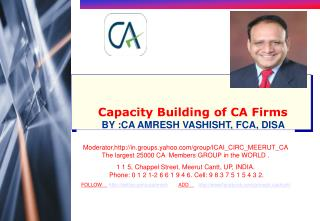 Capacity Building of CA Firms           BY :CA AMRESH VASHISHT, FCA, DISA