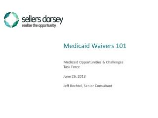 Medicaid Opportunities & Challenges Task Force June 26, 2013 Jeff Bechtel, Senior Consultant