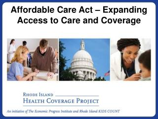 Affordable Care Act – Expanding Access to Care and Coverage