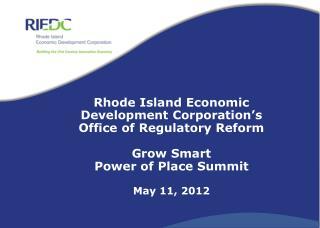 Rhode Island Economic Development Corporation's Office of Regulatory Reform Grow Smart Power of Place Summit May  11,