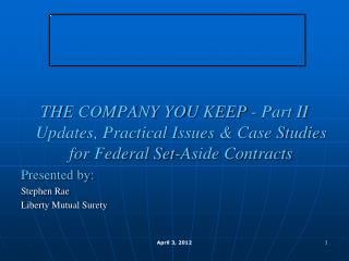 THE  COMPANY YOU KEEP - Part II Updates, Practical Issues & Case Studies for Federal Set-Aside Contracts Presented by: