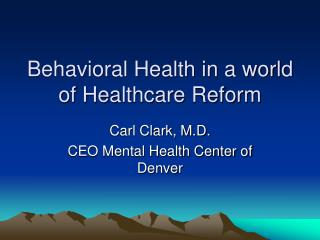 Behavioral Health in a world of Healthcare Reform