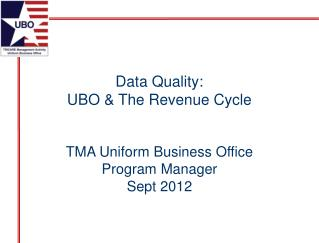Data Quality: UBO & The Revenue Cycle TMA  Uniform Business Office Program Manager Sept  2012