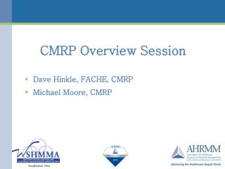 CMRP Overview  Session Dave Hinkle, FACHE, CMRP Michael  Moore, CMRP
