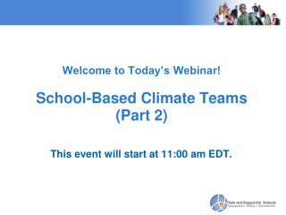 Welcome to Today's Webinar!  School-Based Climate Teams (Part 2)