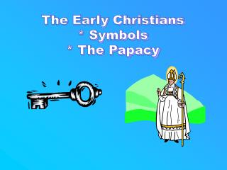 The Early Christians  Symbols  The Papacy