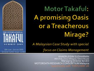 Motor Takaful : A promising Oasis or a Treacherous Mirage? A Malaysian Case Study with special focus on Claims Manageme