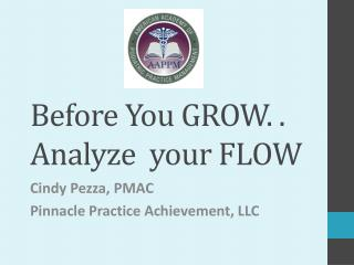 Before You GROW. .  Analyze  your FLOW