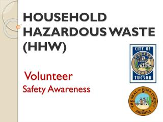 HOUSEHOLD   HAZARDOUS  W ASTE (HHW) Volunteer Safety Awareness