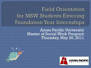 Field Orientation for MSW Students Entering  Foundation Year Internships