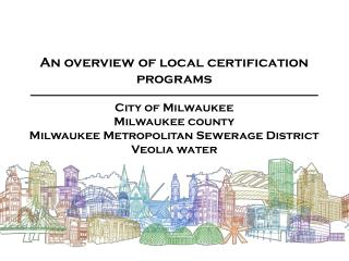 An overview of local certification programs City of Milwaukee  Milwaukee county Milwaukee Metropolitan Sewerage  Distri