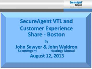 SecureAgent VTL and Customer Experience Share - Boston By John Sawyer & John Waldron SecureAgent                 Hastin